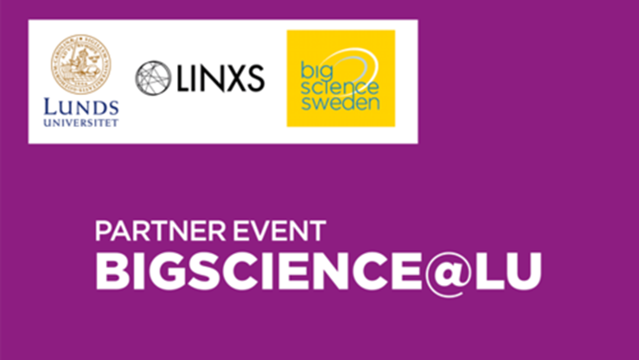 LUND: Partner Event: BigScience@LU – addressing the need of academic input in building and maintaining Big Science facilitie